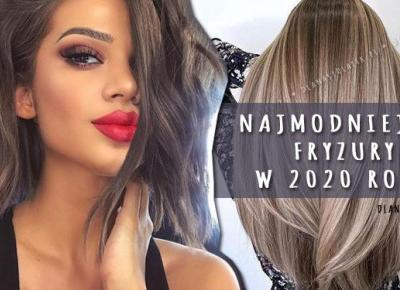 Najmodniejsze fryzury w 2020 roku | DlaNastolatek.pl