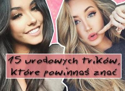15 urodowych trików, które powinnaś znać | DlaNastolatek.pl