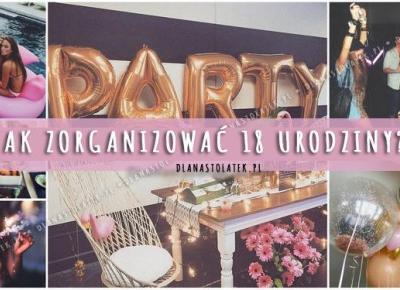 Jak zorganizować 18 urodziny? | DlaNastolatek.pl