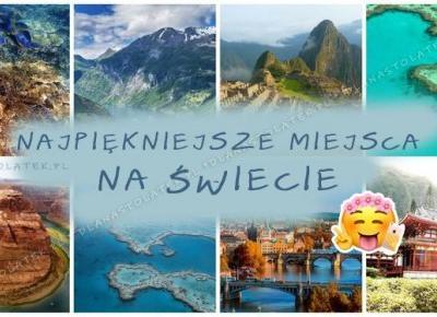 Najpiękniejsze miejsca na świecie | DlaNastolatek.pl