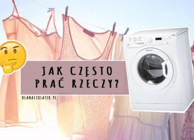 Jak często prać rzeczy?   DlaNastolatek.pl