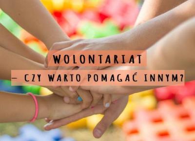 Wolontariat – czy warto się zaangażować? | DlaNastolatek.pl