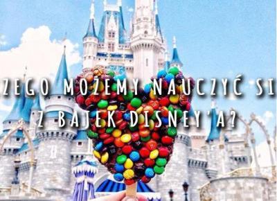 Czego możemy nauczyć się z bajek Disney'a? | DlaNastolatek.pl