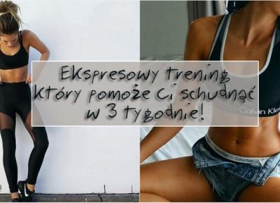 Ekspresowy trening, który pomoże Ci schudnąć w 3 tygodnie! | DlaNastolatek.pl