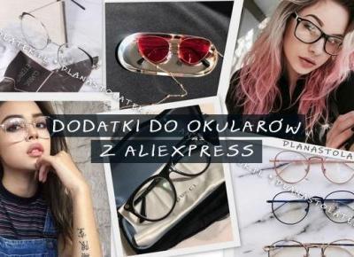 Dodatki do okularów z AliExpress | DlaNastolatek.pl