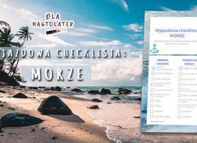 Wyjazdowa checklista: Morze | DlaNastolatek.pl
