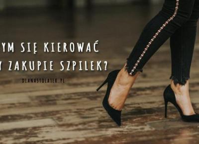 Czym się kierować przy zakupie szpilek? | DlaNastolatek.pl