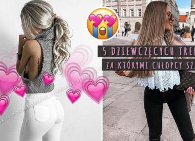 5 dziewczęcych trendów, za którymi chłopcy szaleją | DlaNastolatek.pl