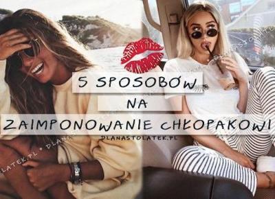 5 sposobów na zaimponowanie chłopakowi | DlaNastolatek.pl