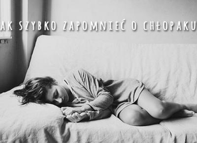 Jak szybko zapomnieć o chłopaku? | DlaNastolatek.pl