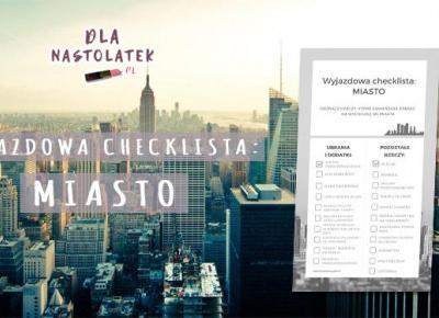 Wyjazdowa checklista: Miasto | DlaNastolatek.pl