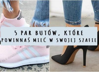5 par butów, które powinnaś mieć w swojej szafie | DlaNastolatek.pl