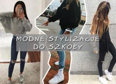 Modne stylizacje do szkoły. Aż 20 propozycji! | DlaNastolatek.pl