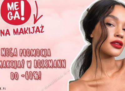 MEGA promocja na makijaż w ROSSMANN do -60%! | DlaNastolatek.pl