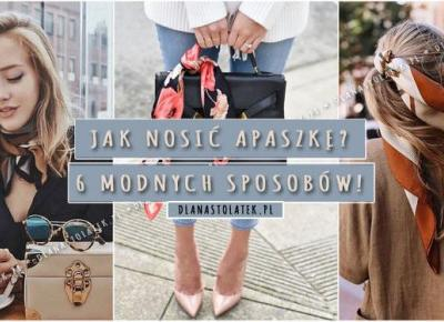 Jak nosić apaszkę? 6 modnych sposobów! | DlaNastolatek.pl