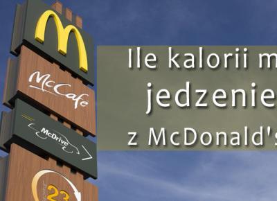 Ile kalorii ma jedzenie z McDonald's? | DlaNastolatek.pl