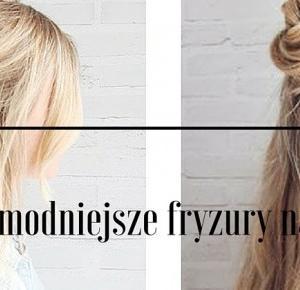 DolcziiBlog / Hairstyle, beauty, fashion: 4 najmodniejsze fryzury na lato