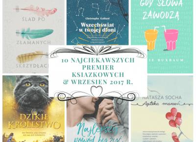 Książkowa Dusza: Jak szybko minęły te wakacje - czyli 10 najciekawszych premier książkowych września 2017 r.!