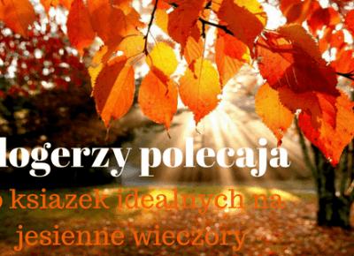 Książkowa Dusza: 10 książek idealnych na jesienne dni - Blogerzy polecają!