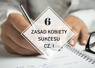 ▪ Mów mi Kate ▪ blog modowy i lifestylowy: 6 zasad kobiety sukcesu cz. I