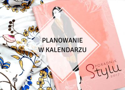 ▪ Mów mi Kate ▪ blog modowy i lifestylowy: Planowanie w kalendarzu