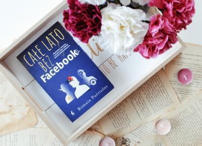 Całe lato bez Facebooka - Romain Puértolas [RECENZJA] - ? Mów mi Kate ? blog lifestylowo-recenzencki