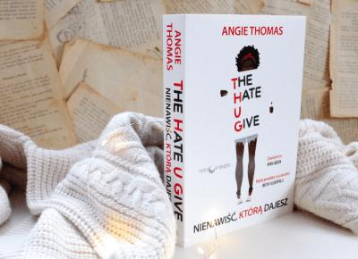 The Hate U Give - Angie Thomas [RECENZJA] - ▪ Mów mi Kate ▪ blog lifestylowo-recenzencki