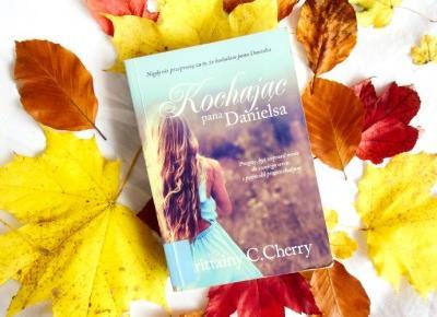 ▪ Mów mi Kate ▪ blog modowy i lifestylowy: Brittainy C. Cherry: Kochając pana Danielsa.