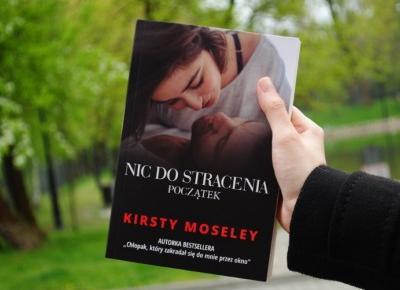 Kirsty Moseley: Nic do stracenia. Początek - ▪ Mów mi Kate ▪ blog lifestylowy