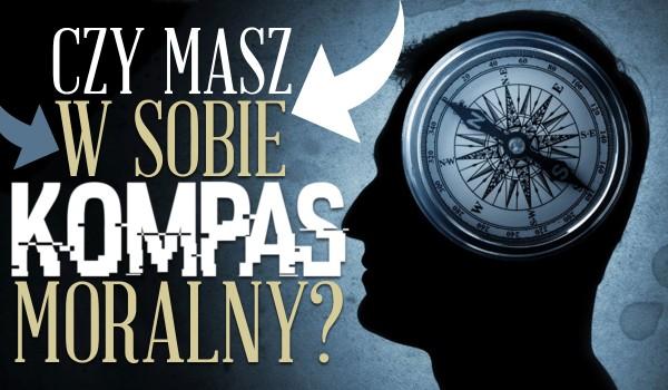 Czy masz w sobie kompas moralny?