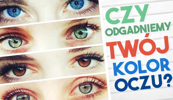 Czy odgadniemy Twój kolor oczu?