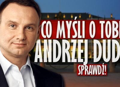 Co myśli o Tobie Andrzej Duda?