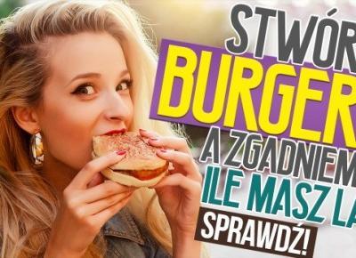 Stwórz burgera, a my zgadniemy ile masz lat!
