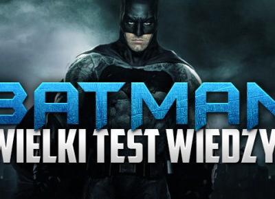 Wielki test wiedzy: Batman!