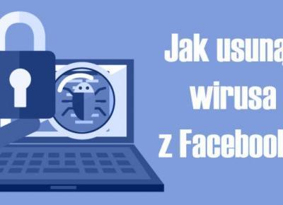 Jak usunąć wirusa z Facebooka