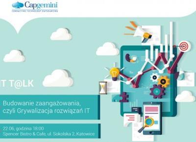 Gry komputerowe i grywalizacja - wnioski po Capgemini IT T@lk Katowice.