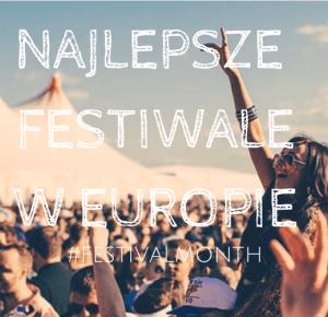 Najlepsze festiwale w Europie ! #FestivalMonth          -           flawless bananaa