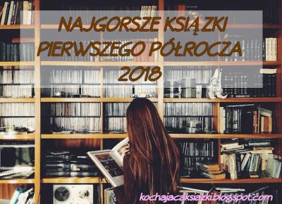 TOP 5: Najgorsze książki I półrocza 2018