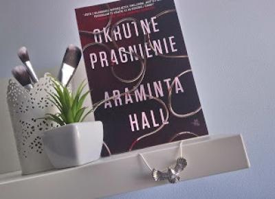 """Świat ukryty w słowach: [209] [PRZEDPREMIEROWO] Araminta Hall - """"Okrutne pragnienie"""""""