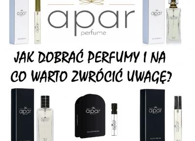 Jak dobrać perfumy i na co warto zwrócić uwagę przy ich zakupie na przykładzie zapachów od Apar Perfume