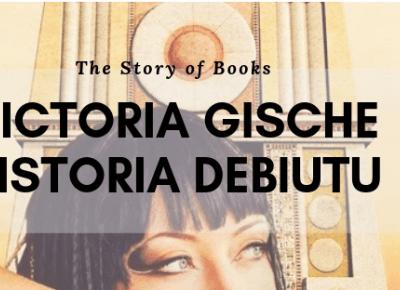 Victoria Gische - Historia Debiutu |  Gosiarella