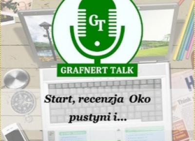 Grafnert Talk #001: Start, recenzja Oko pustyni i...