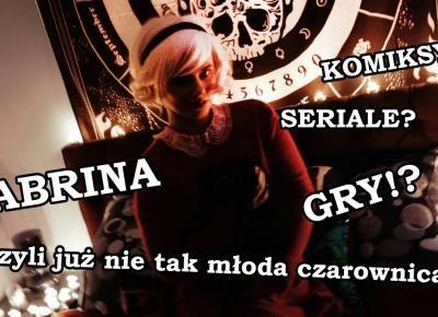 Sabrina - cały ten CZAR czyli historia nie najmłodszej już czarownicy