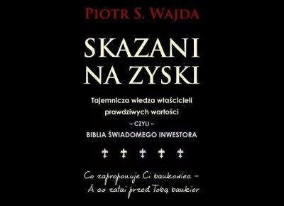 Skazani na zyski - Piotr S. Wajda o prawdziwym pieniądzu