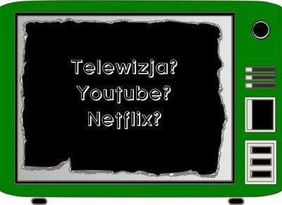 Youtube kontra Telewizja kontra Netflix