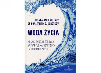 Woda życia - dr Vladimir Voeikov, dr Konstantin G. Korotkov
