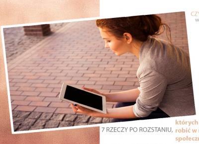 7 rzeczy po rozstaniu, których nie należy robić w mediach społecznościowych | Ministerstwo Relacji