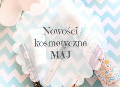 Nowości kosmetyczne MAJ | INSZAWORLD - blog