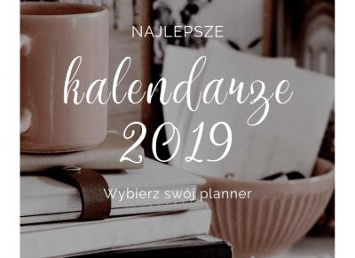 Najlepsze Planery 2019 - przegląd kalendarzy | chillife.pl