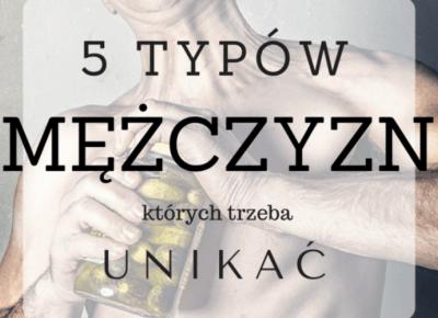 5 typów mężczyzn, których trzeba UNIKAĆ | chillife.pl